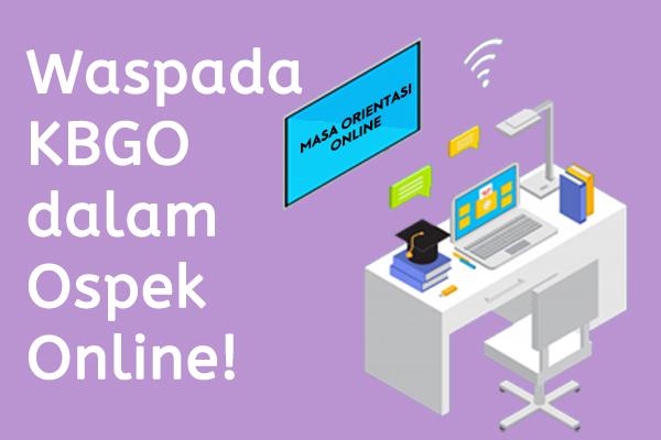 Waspada KBGO dalam Ospek Online!